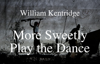 04 William Kentridge More Sweetly Play the Dance