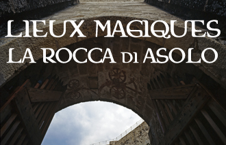 03 Lieux Magiques la Rocca di Asolo